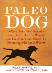 PALEO DOG by Jean Hofve, DVM and Celeste Yarnall, Ph.D