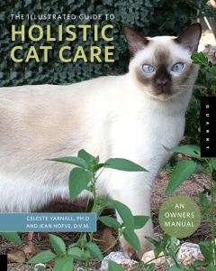 Holistic Cat Care, by Celeste Yarnall, Ph.D and Jean Hofve, DVM available at http://www.CelestialPets.com