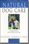 Natural Dog Care, by Celeste Yarnall, Ph.D available at http://www.CelestialPets.com